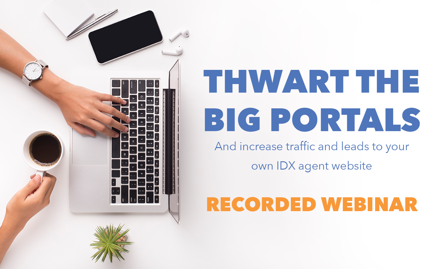 Recorded Webinar Thwart The Big Portals and Increase Traffic and Leads to your own IDX agent website