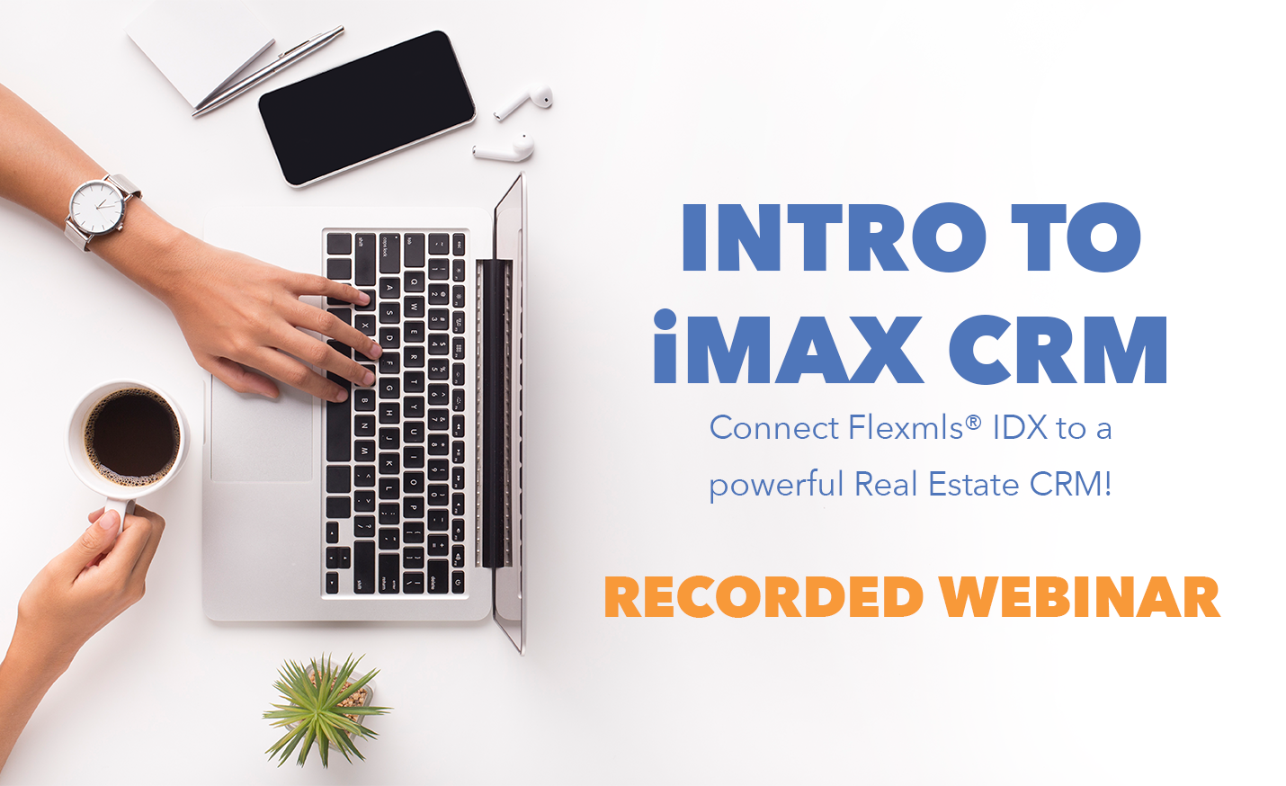FBS Products Recorded Webinar Intro to iMax CRM connected to the Flexmls Platform